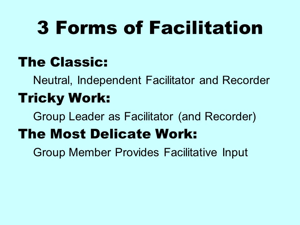 3 Forms of Facilitation The Classic: Tricky Work: