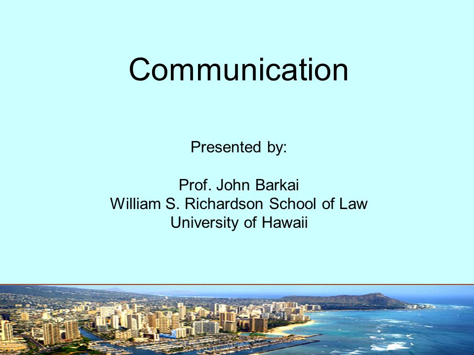 Communication Presented by: Prof. John Barkai William S.