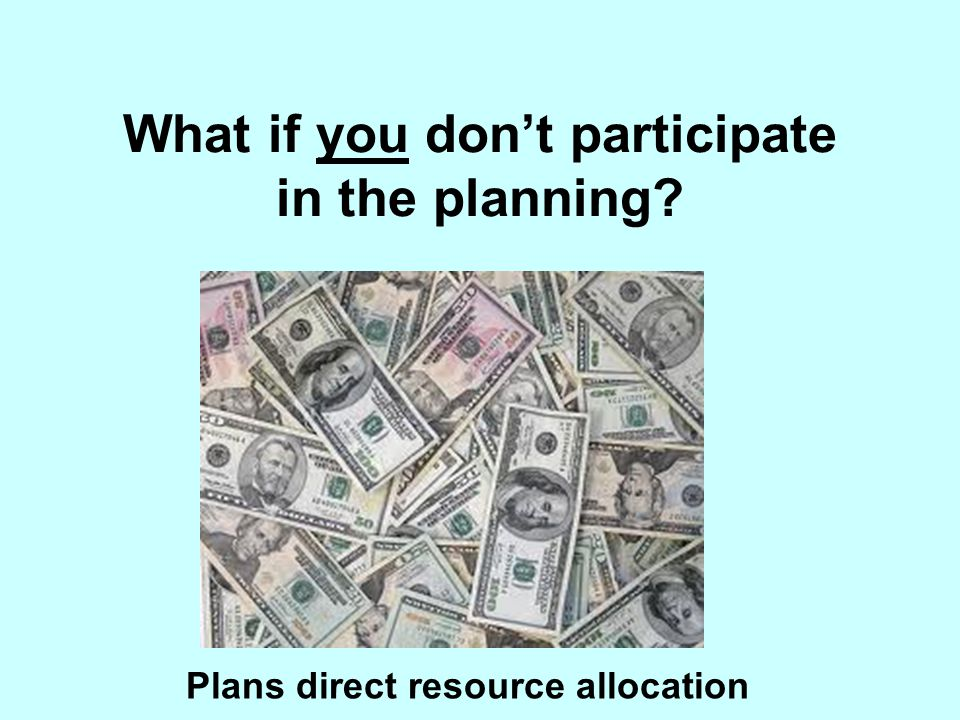 What if you don't participate in the planning
