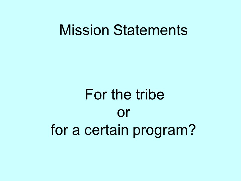Mission Statements For the tribe or for a certain program