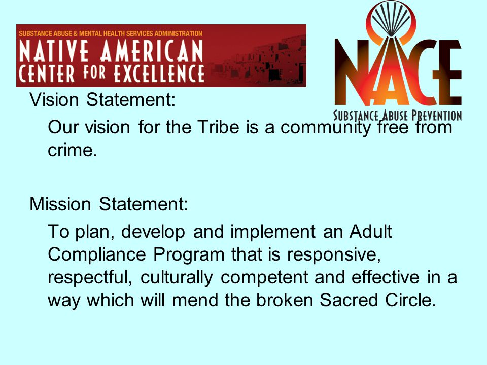 Vision Statement: Our vision for the Tribe is a community free from crime. Mission Statement: