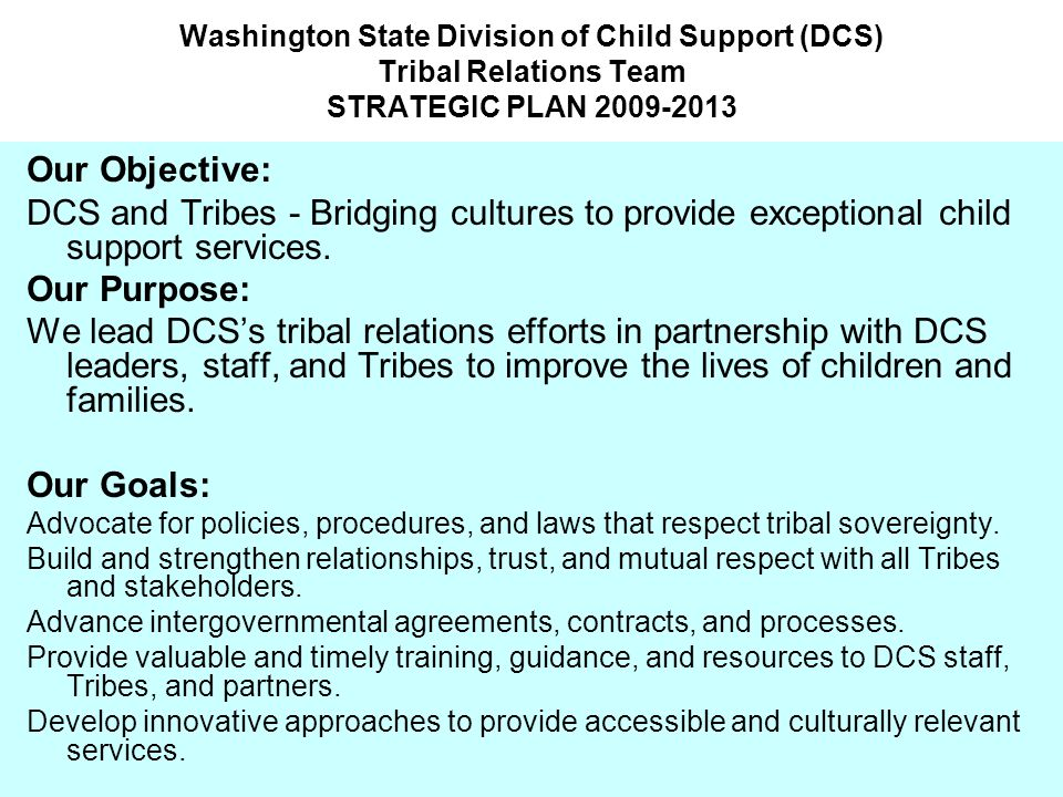 Washington State Division of Child Support (DCS) Tribal Relations Team STRATEGIC PLAN 2009-2013