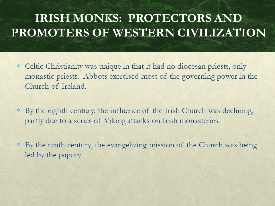 IRISH MONKS: PROTECTORS AND PROMOTERS OF WESTERN CIVILIZATION