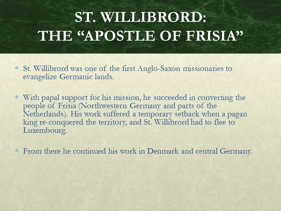 ST. WILLIBRORD: THE APOSTLE OF FRISIA
