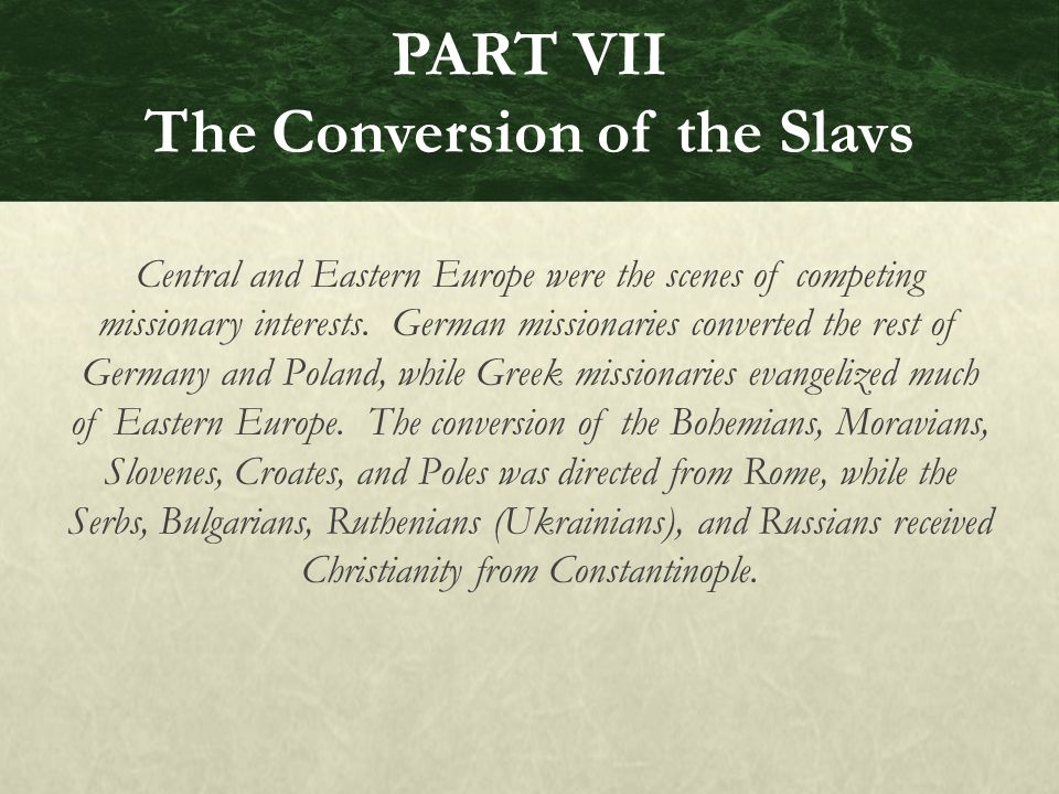 PART VII The Conversion of the Slavs Central and Eastern Europe were the scenes of competing missionary interests.