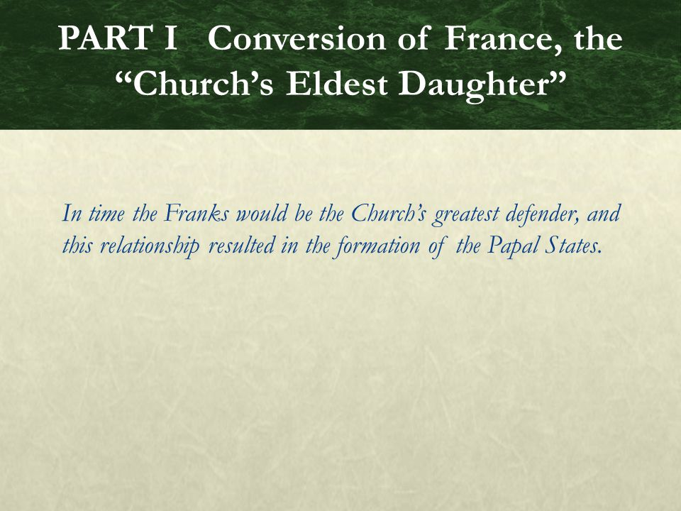 PART I Conversion of France, the Church's Eldest Daughter