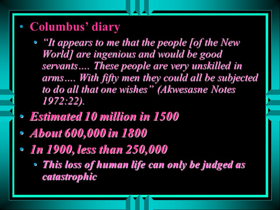 Columbus' diary Estimated 10 million in 1500 About 600,000 in 1800