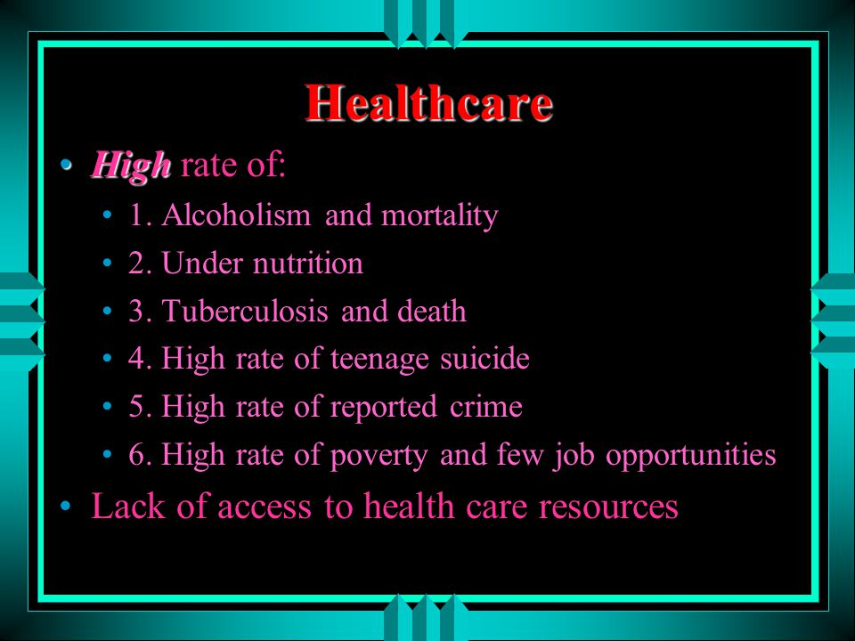 Healthcare High rate of: Lack of access to health care resources