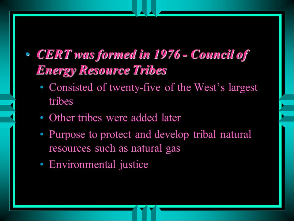 CERT was formed in 1976 - Council of Energy Resource Tribes