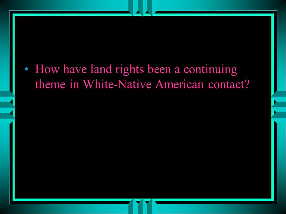 How have land rights been a continuing theme in White-Native American contact