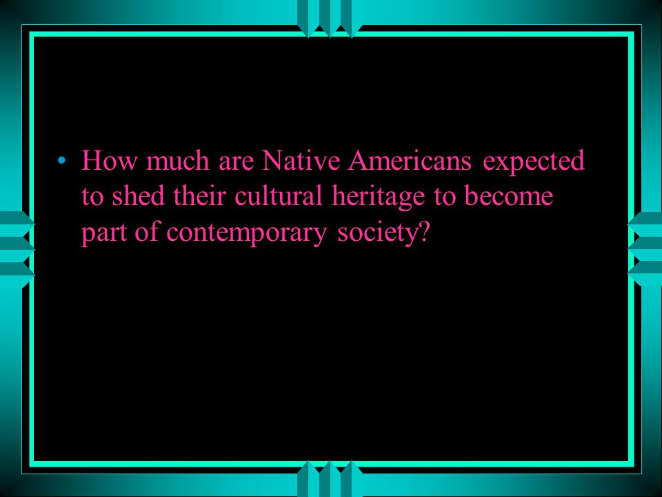 How much are Native Americans expected to shed their cultural heritage to become part of contemporary society