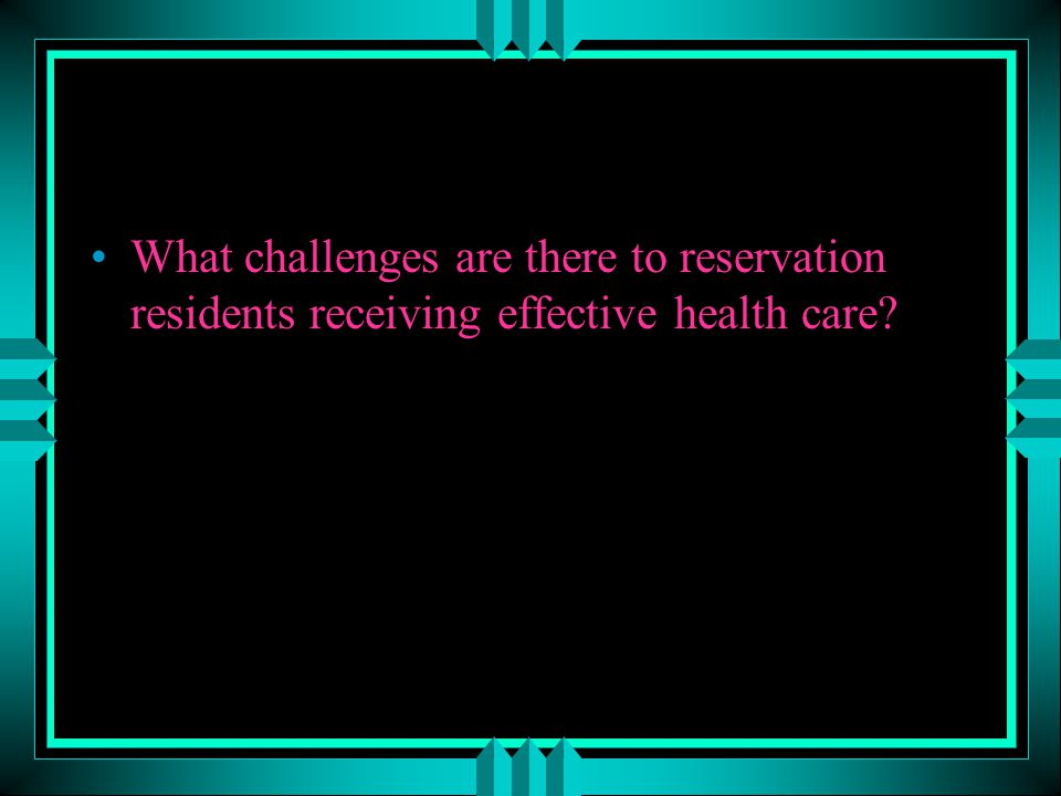 What challenges are there to reservation residents receiving effective health care