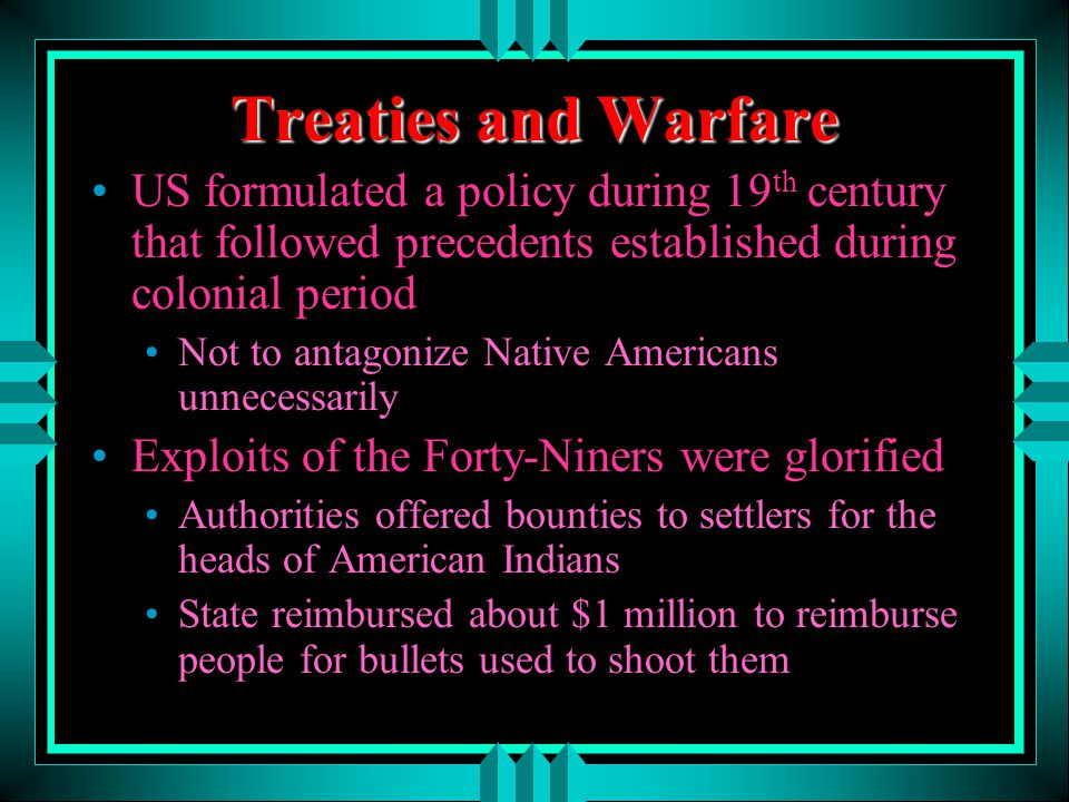 Treaties and Warfare US formulated a policy during 19th century that followed precedents established during colonial period.