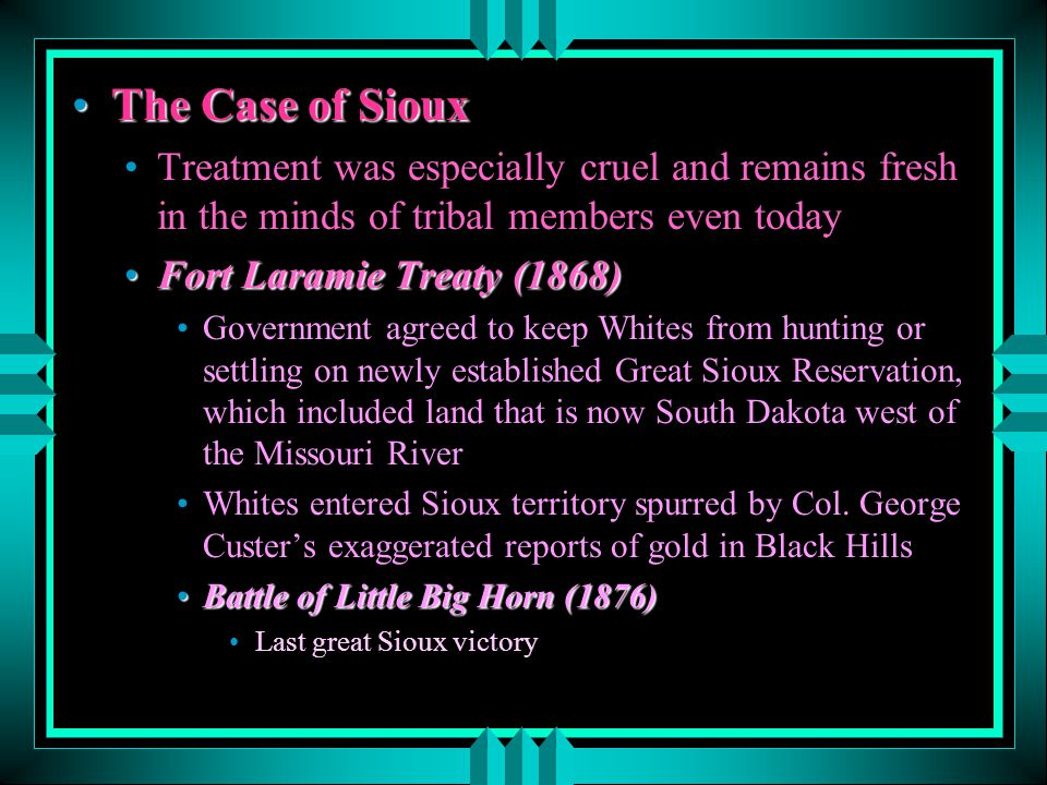 The Case of Sioux Treatment was especially cruel and remains fresh in the minds of tribal members even today.