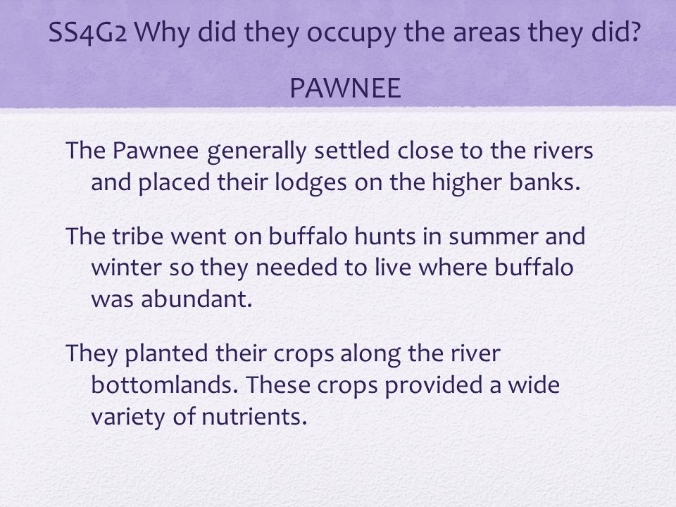 SS4G2 Why did they occupy the areas they did PAWNEE