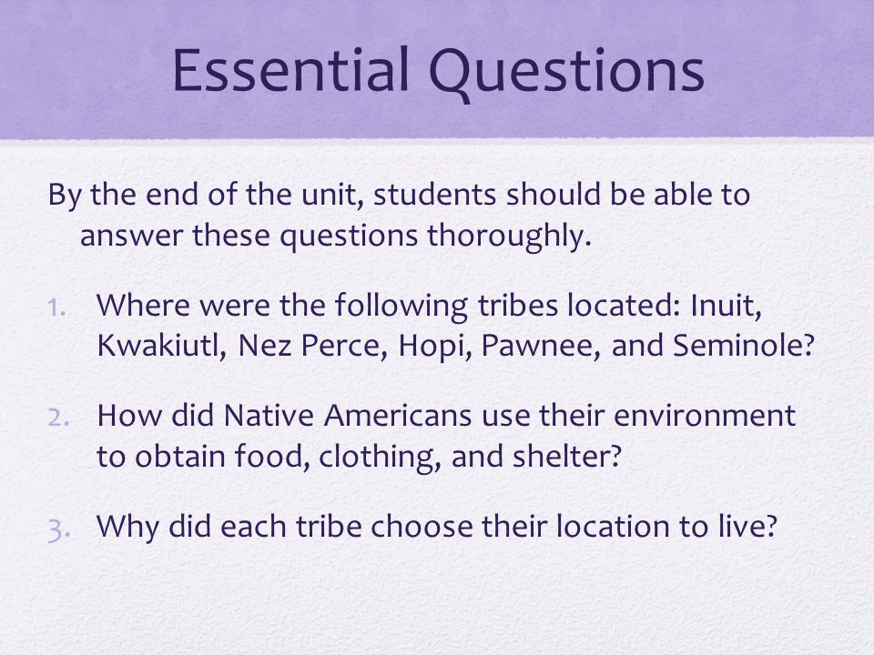 Essential Questions By the end of the unit, students should be able to answer these questions thoroughly.