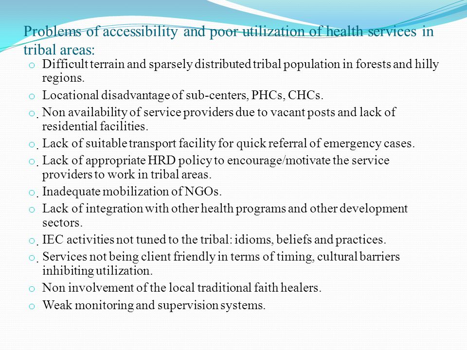 Problems of accessibility and poor utilization of health services in tribal areas: