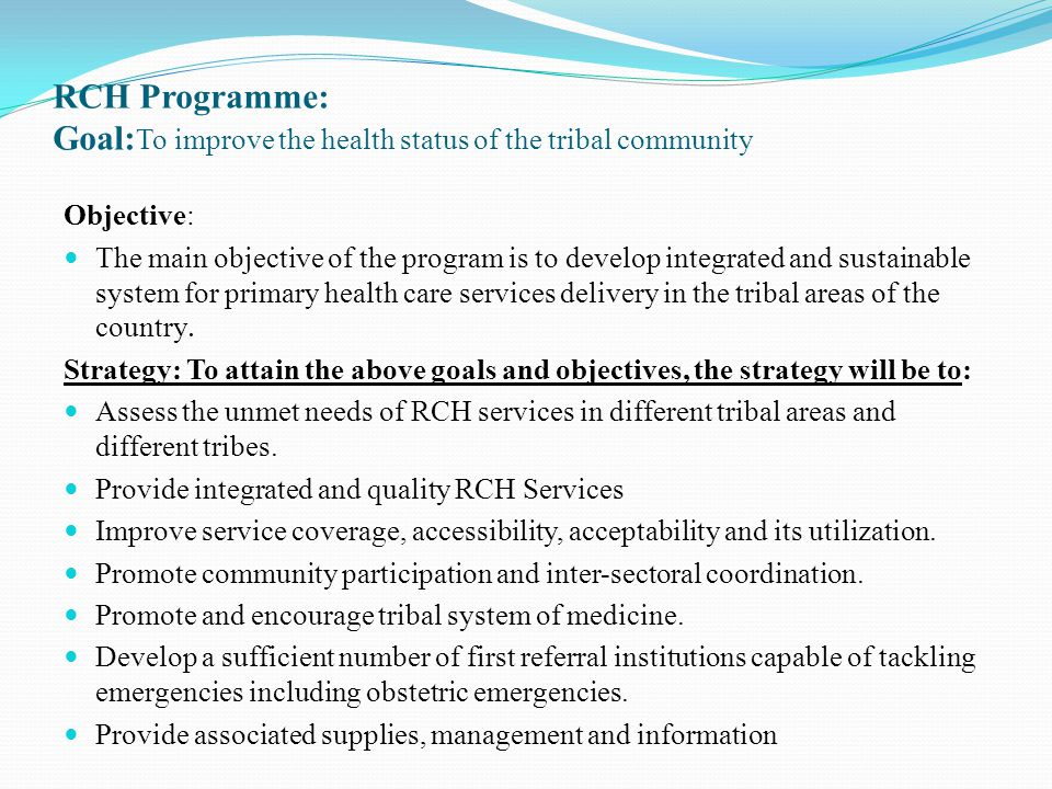 RCH Programme: Goal:To improve the health status of the tribal community