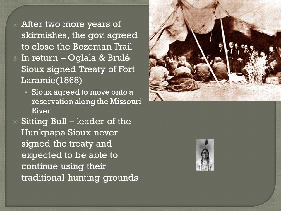 In return – Oglala & Brulé Sioux signed Treaty of Fort Laramie(1868)