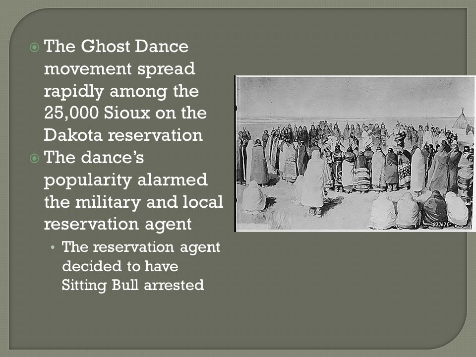 The Ghost Dance movement spread rapidly among the 25,000 Sioux on the Dakota reservation