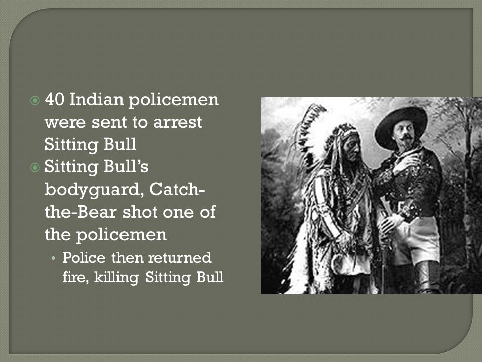 40 Indian policemen were sent to arrest Sitting Bull