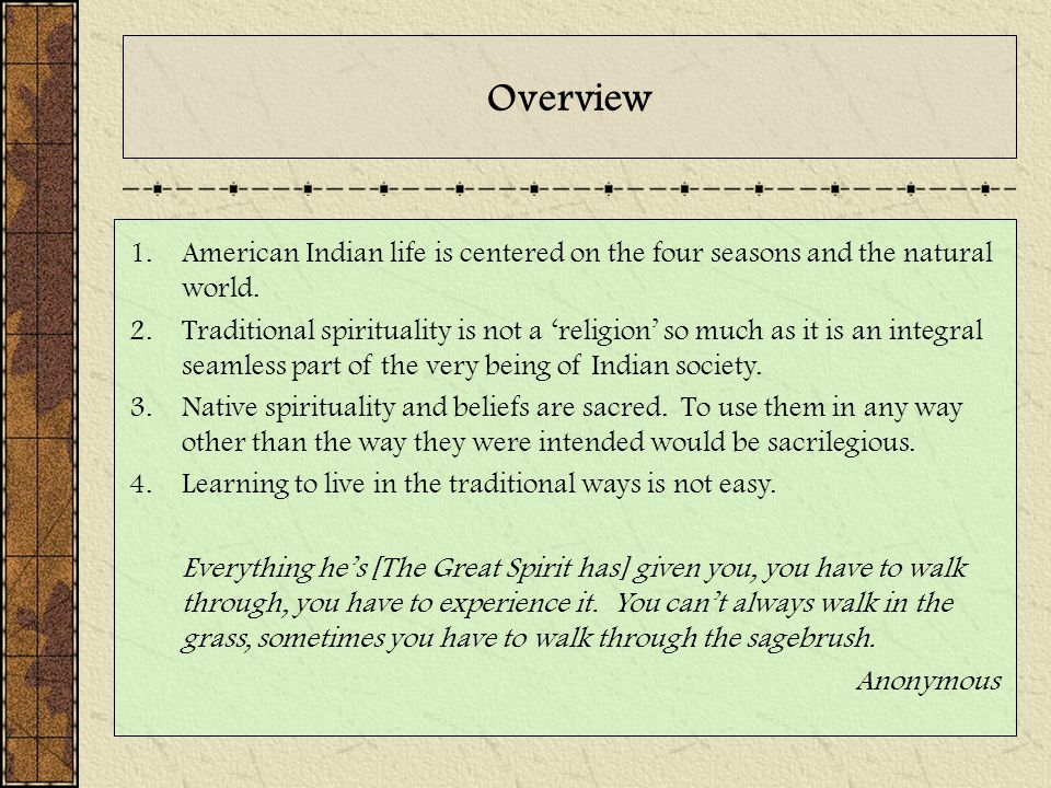 Overview American Indian life is centered on the four seasons and the natural world.