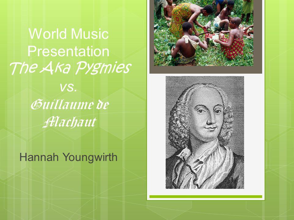 World Music Presentation The Aka Pygmies vs. Guillaume de Machaut