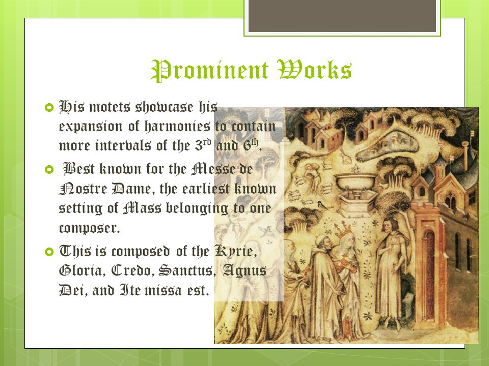 Prominent Works His motets showcase his expansion of harmonies to contain more intervals of the 3rd and 6th.
