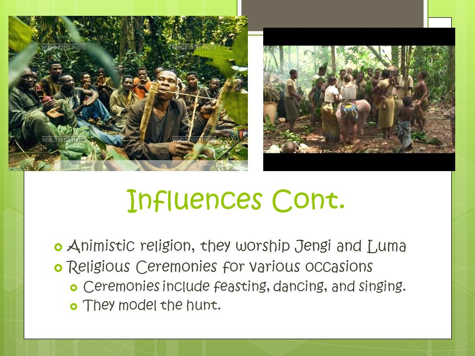 Influences Cont. Animistic religion, they worship Jengi and Luma