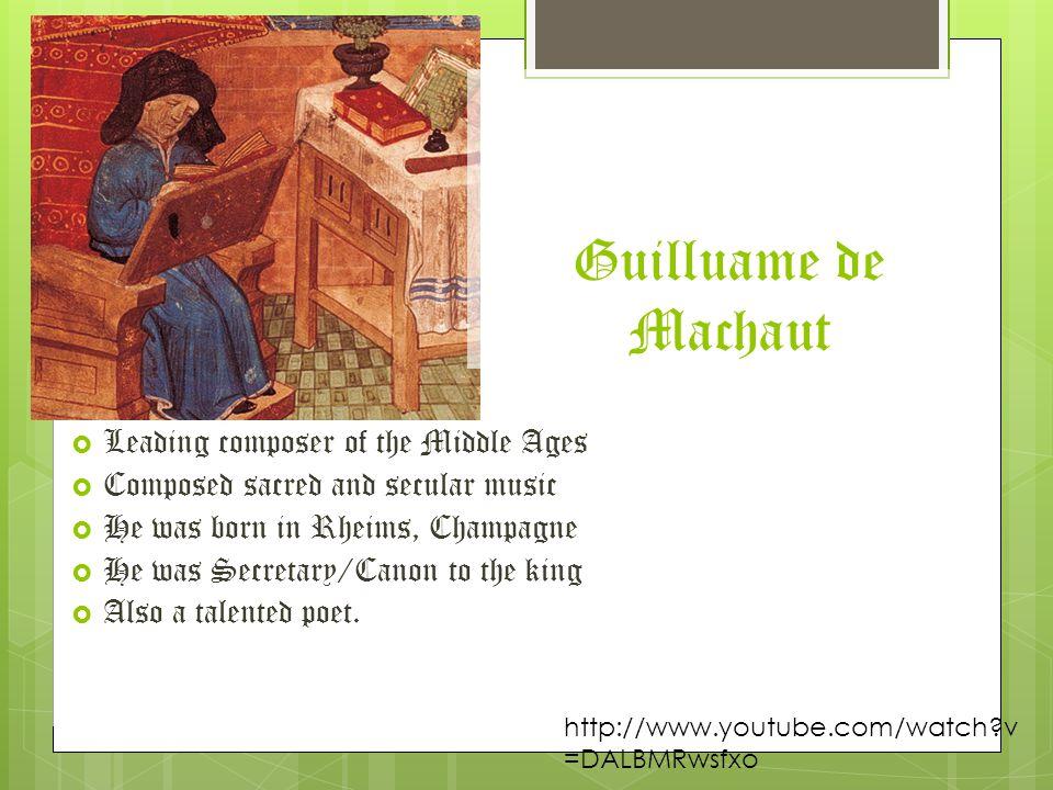 Guilluame de Machaut Leading composer of the Middle Ages