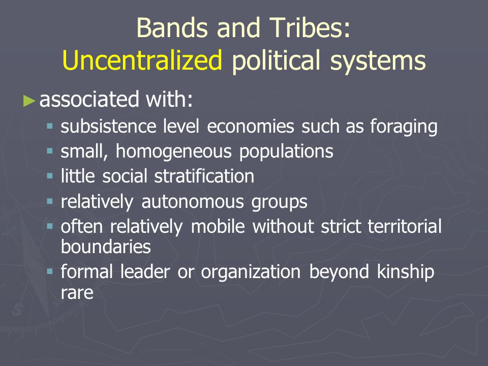 Bands and Tribes: Uncentralized political systems