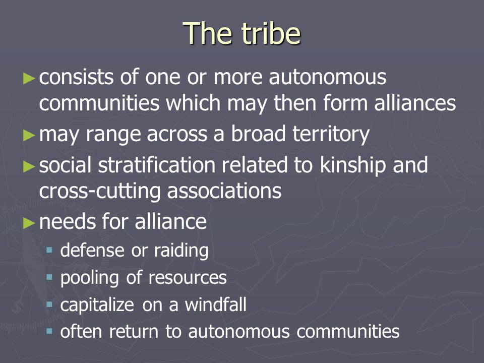 The tribe consists of one or more autonomous communities which may then form alliances. may range across a broad territory.