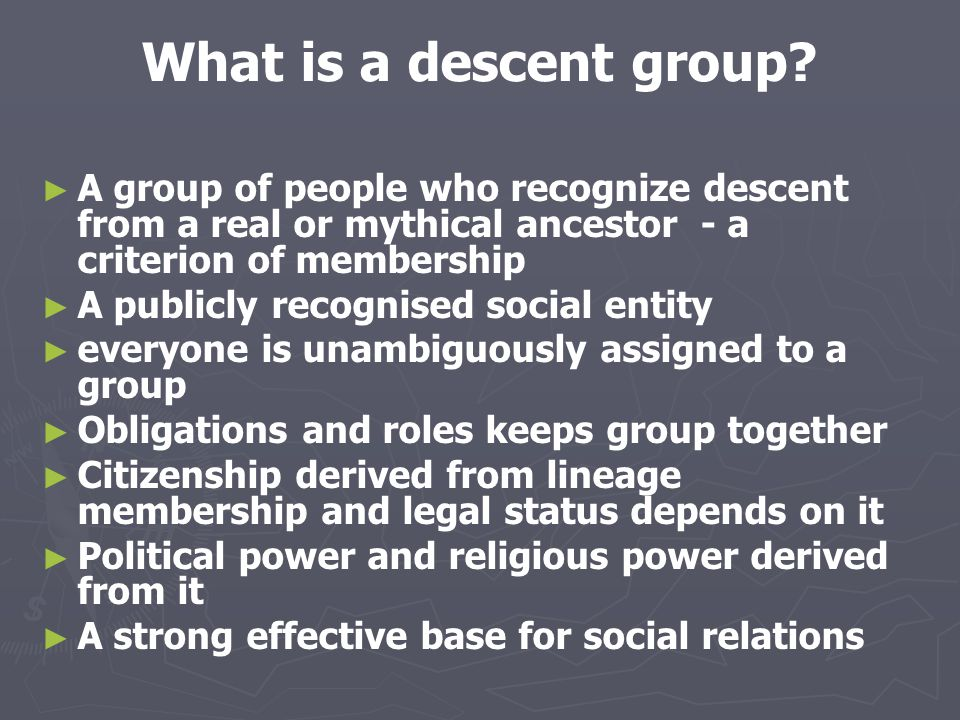 What is a descent group A group of people who recognize descent from a real or mythical ancestor - a criterion of membership.