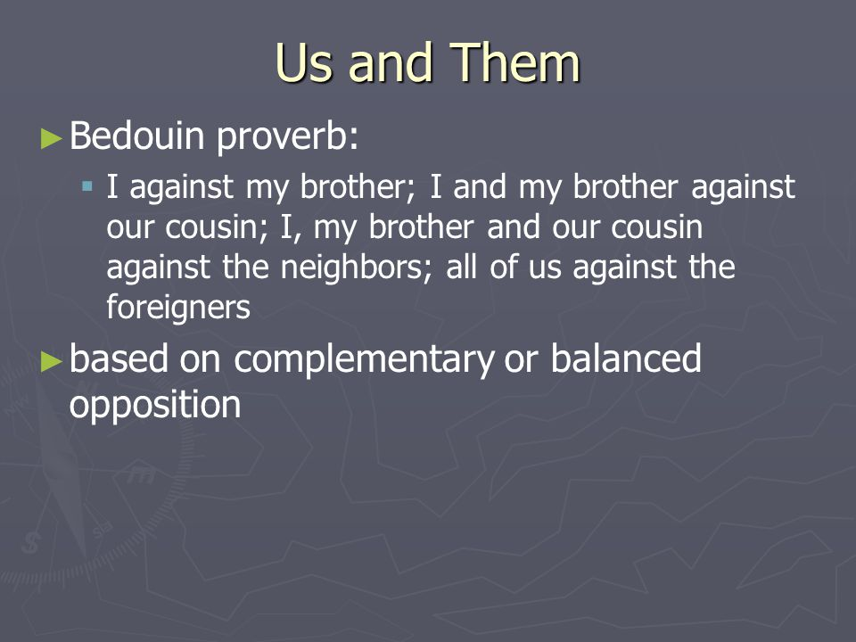 Us and Them Bedouin proverb: