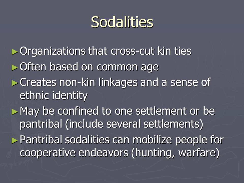 Sodalities Organizations that cross-cut kin ties