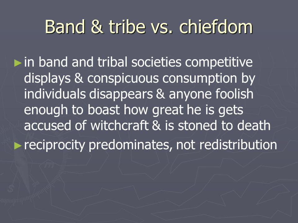 Band & tribe vs. chiefdom