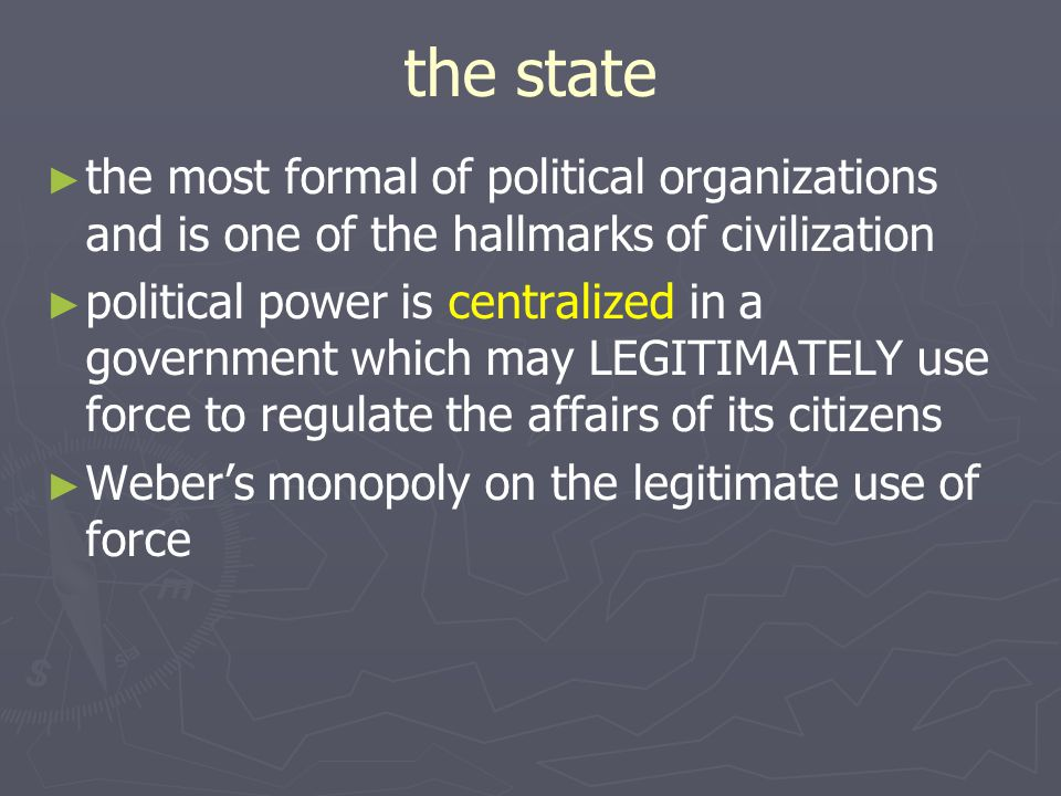 the state the most formal of political organizations and is one of the hallmarks of civilization.