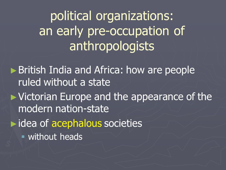 political organizations: an early pre-occupation of anthropologists