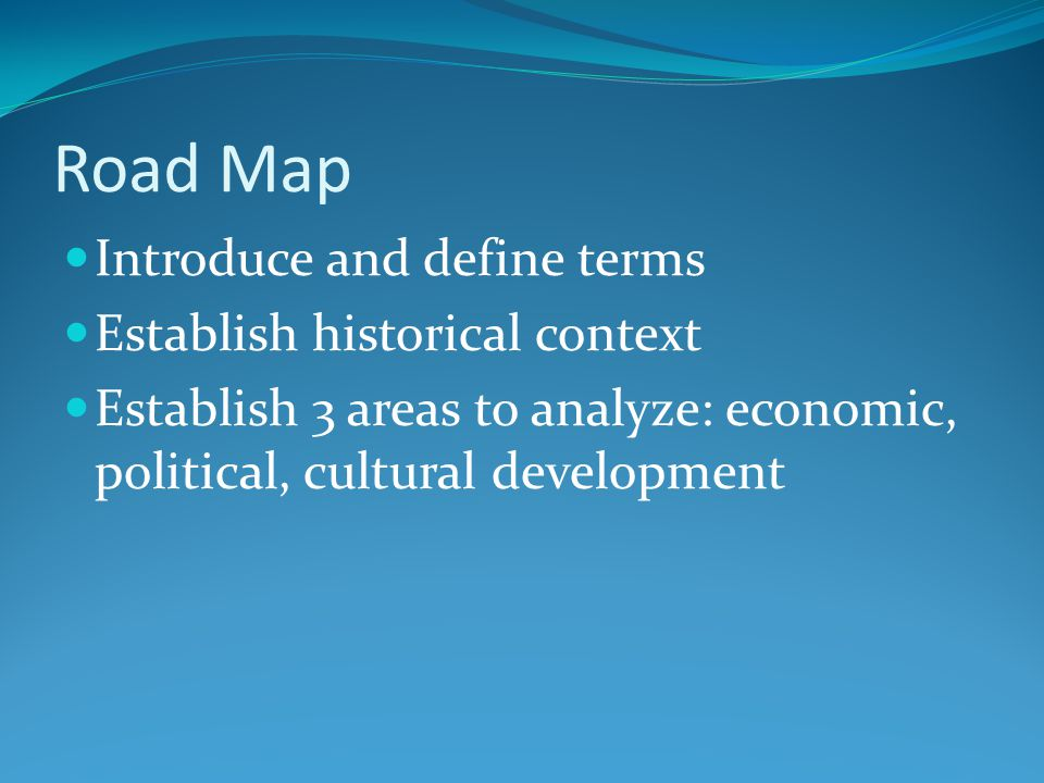 Road Map Introduce and define terms Establish historical context