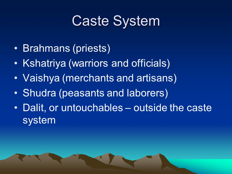 Caste System Brahmans (priests) Kshatriya (warriors and officials)
