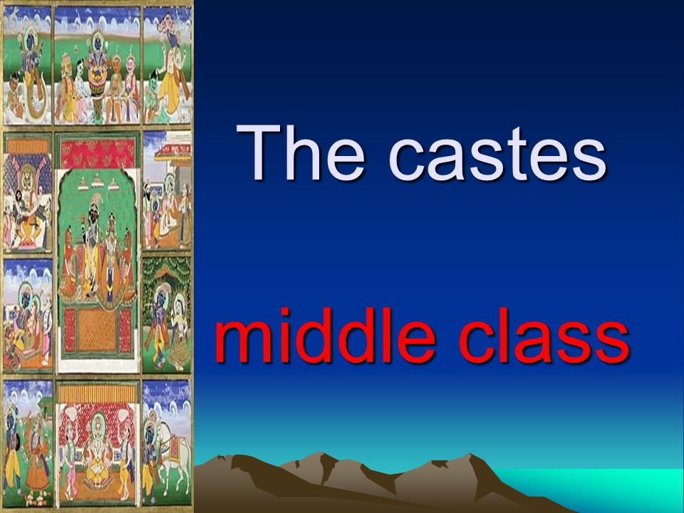 The castes middle class