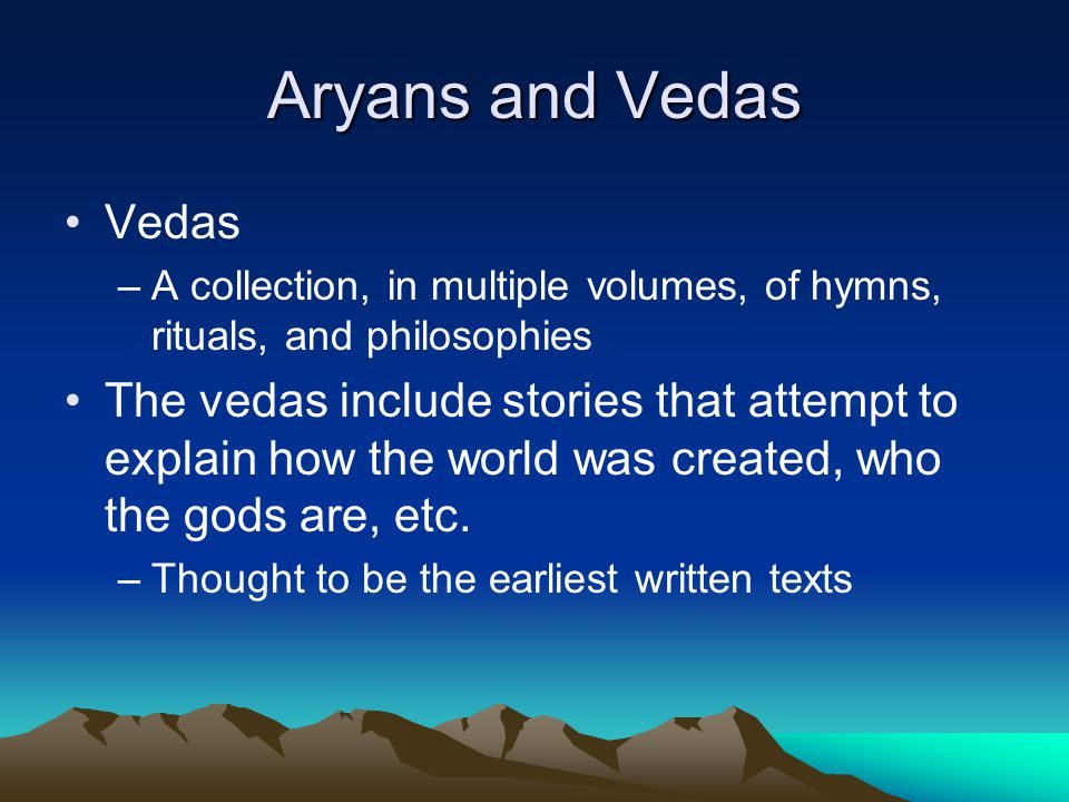 Aryans and Vedas Vedas. A collection, in multiple volumes, of hymns, rituals, and philosophies.