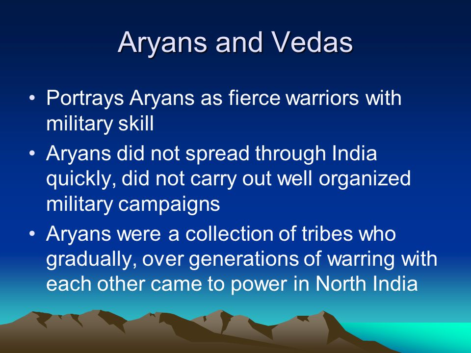 Aryans and Vedas Portrays Aryans as fierce warriors with military skill.