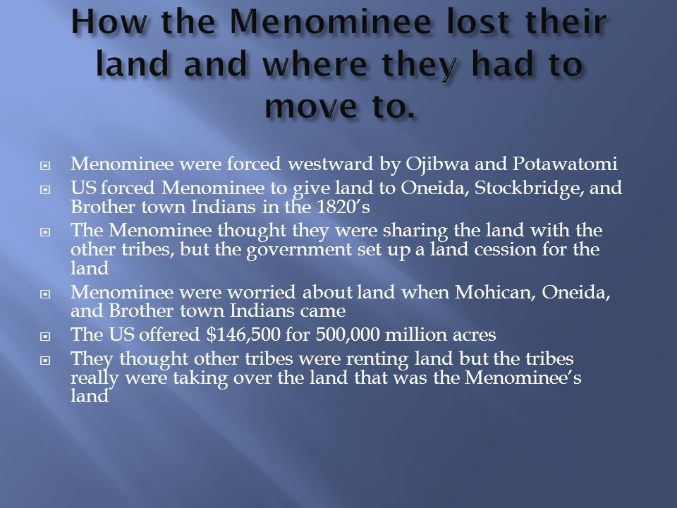 How the Menominee lost their land and where they had to move to.