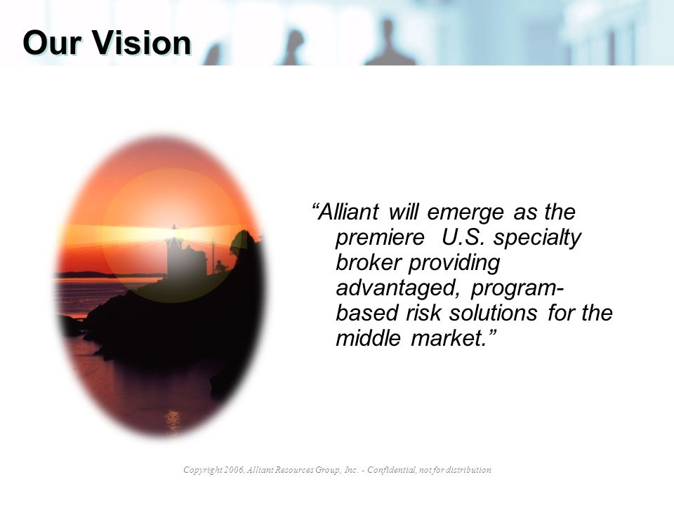 Our Vision Alliant will emerge as the premiere U.S.