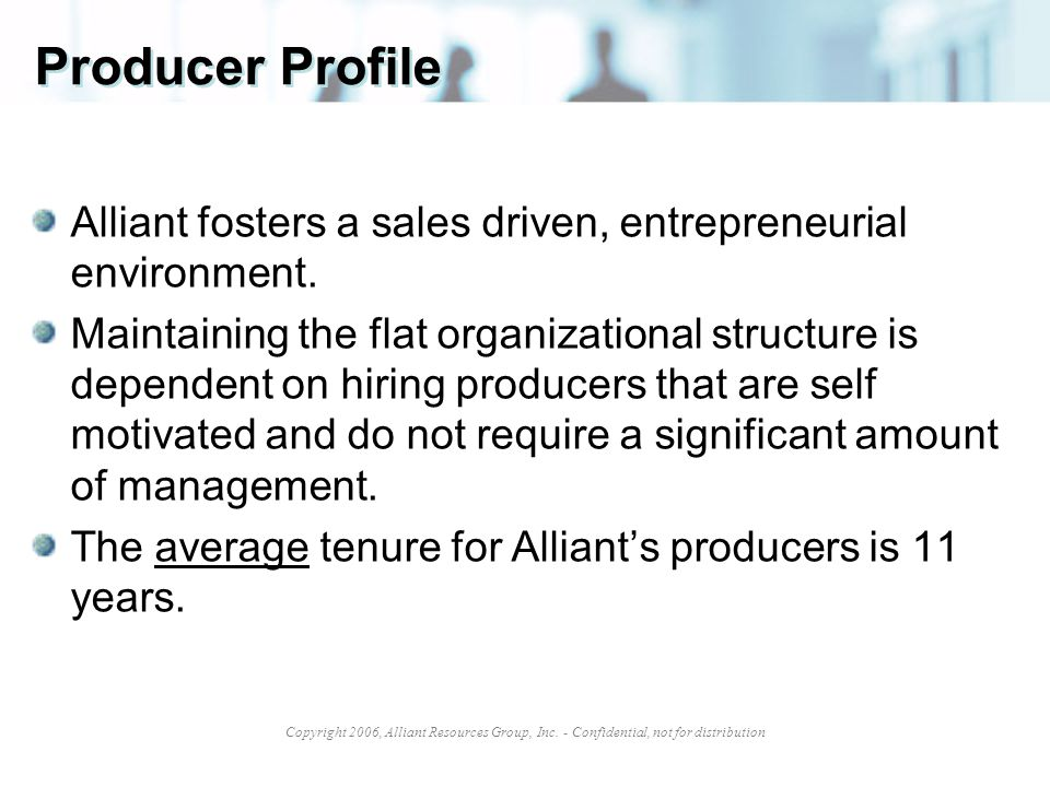 Producer Profile Alliant fosters a sales driven, entrepreneurial environment.