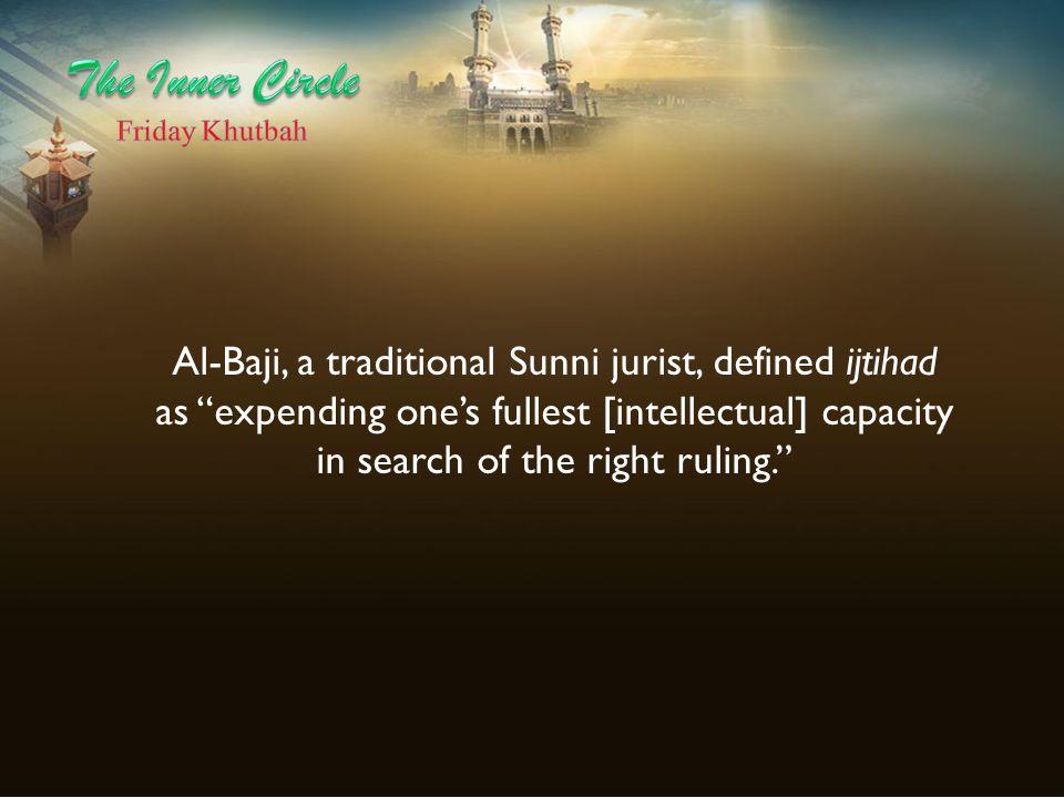 Al-Baji, a traditional Sunni jurist, defined ijtihad