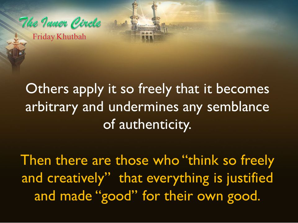 The Inner Circle Friday Khutbah. Others apply it so freely that it becomes arbitrary and undermines any semblance of authenticity.