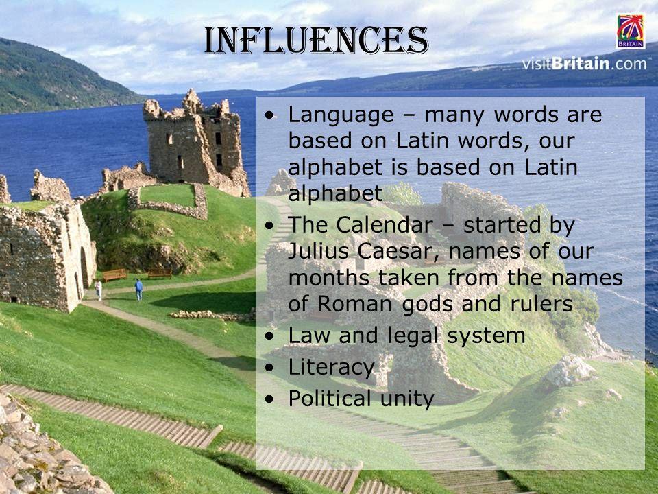 Influences Language – many words are based on Latin words, our alphabet is based on Latin alphabet.