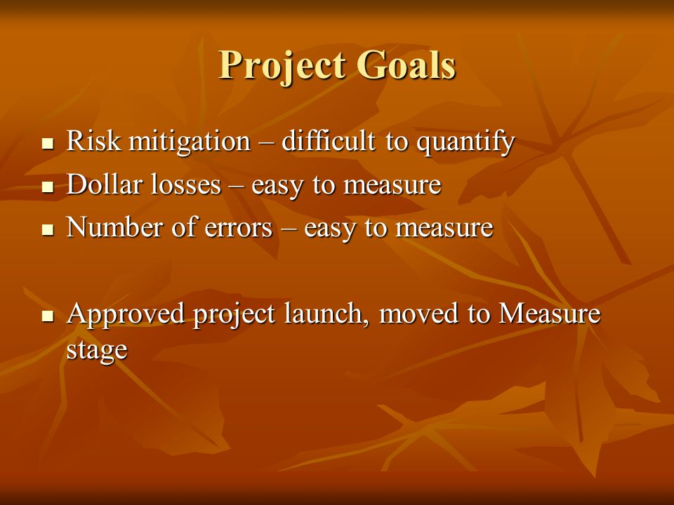 Project Goals Risk mitigation – difficult to quantify
